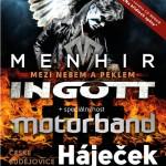 MENHIR, INGOTT A MOTORBAND- České Budějovice
