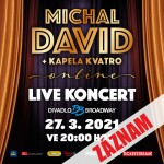 MICHAL DAVID/ONLINE KONCERT S KAPELOU KVATRO!/ZÁZNAM Z 27. BŘEZNA 2021