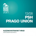 PSH, PRAGO UNION/BARRÁK MUSIC HRAD 2021/- Ostrava