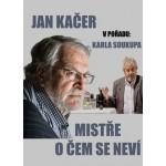 Jan Kačer & Karel Soukup: Mistře, o čem se neví?- Hrádek